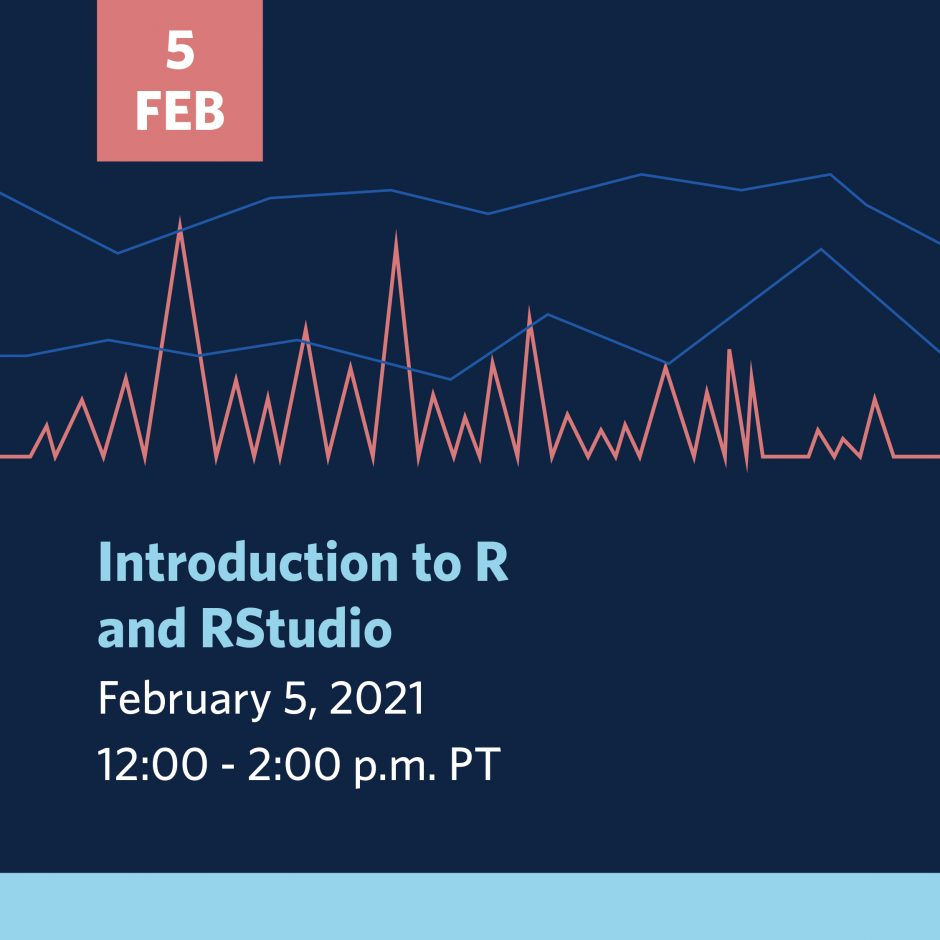 Introduction to R and RStudio | Feb 5, 2021 | 12-2 PM - click to register