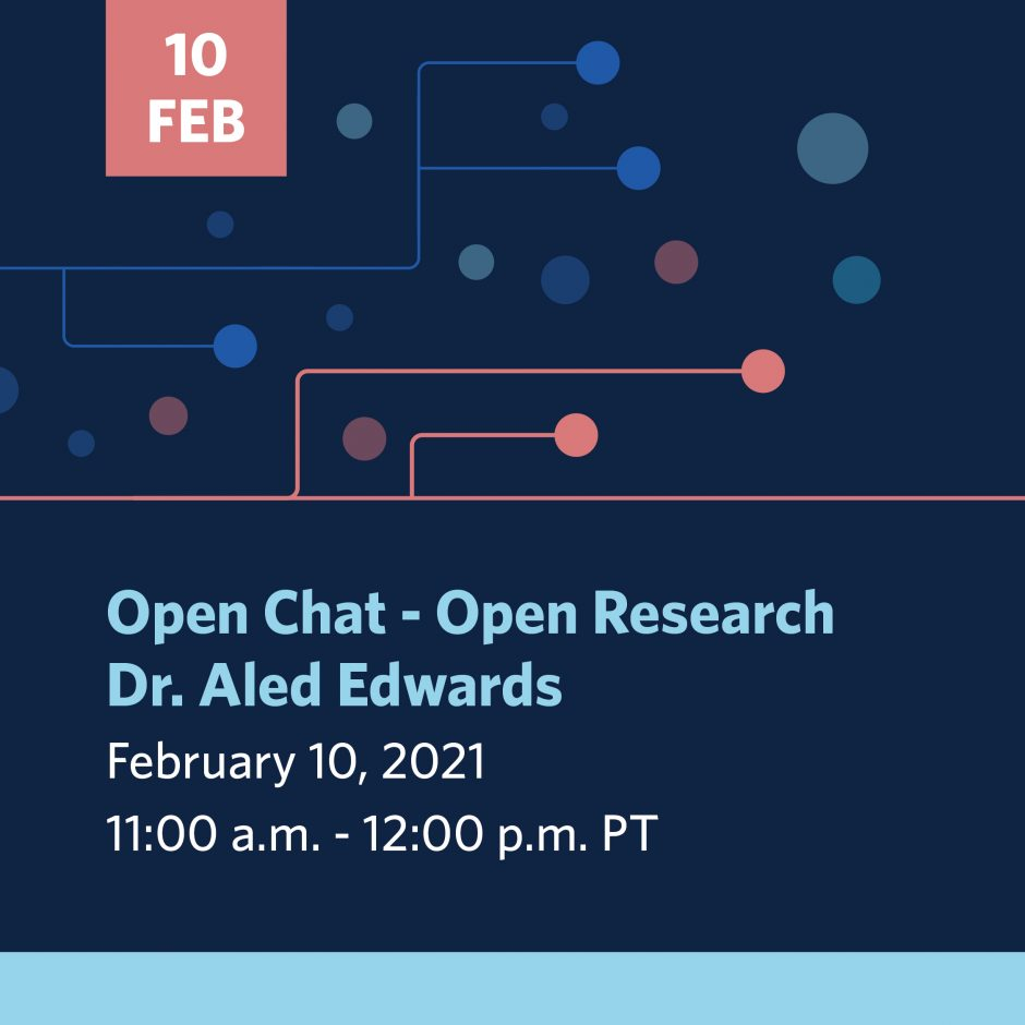 Open Chat - Open Research Dr. Aled Edwards | Feb.10, 2021 | 11-12 - click to register